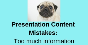 Presentation Content Mistakes: Too Much Information worried-looking pug dog image